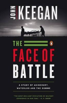 The Face of Battle: Study of Agincourt, Waterloo and the Somme
