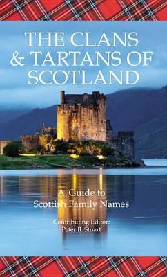 The Clans & Tartans of Scotland: A Guide to Scottish Family Names