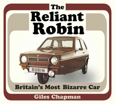 'Reliant Robin : Britain''s Most Bizarre Car'