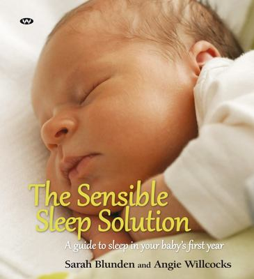 The Sensible Sleep Solution A Guide to Sleep in Your Baby's First Year