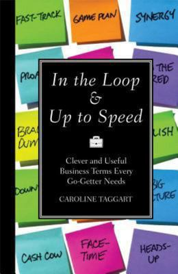 In the Loop & Up to Speed: Clever and Useful Business Terms Every Go-Getter Needs