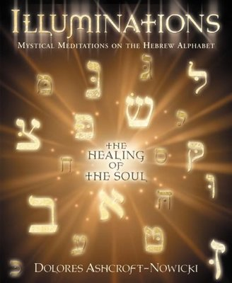 Illuminations : Mystical Meditations on the Hebrew Alphabet