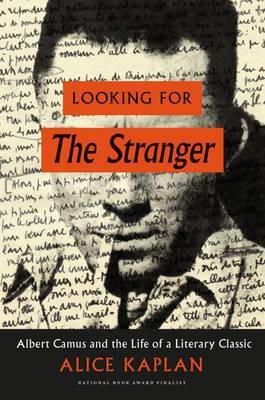 Looking For the Stranger: Albert Camus and the Life of the Literary Classic