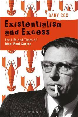 Existentialism and Excess - The Life and Times of Jean-Paul Sartre