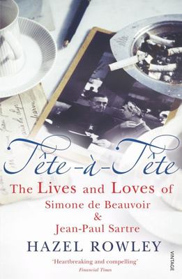 Tete-a-tete: The Lives and Loves of Simone De Beauvoir and Jean-Paul Sartre