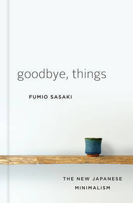 Goodbye, Things - The New Japanese Minimalism