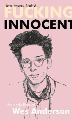 Fucking Innocent - The Early Films of Wes Anderson