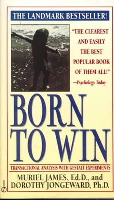 Born to Win : Transactional Analysis with Gestalt Experiments