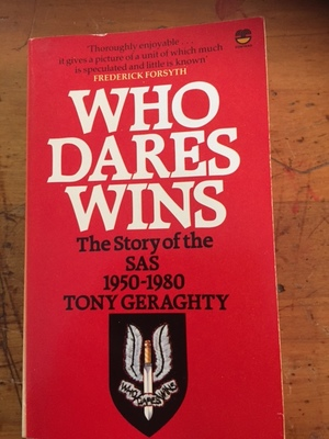 WHO DARES WINS : THE STORY OF THE SAS 1950-1980