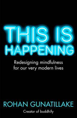 This is Happening: Redesigning Mindfulness for Our Very Modern Lives