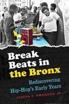 Break Beats in the Bronx - Rediscovering Hip-Hop's Early Years
