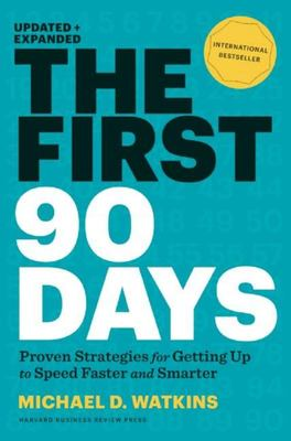 The First 90 Days, Updated and Expanded: Proven Strategies for Getting Up to Speed Faster and Smarter (HB)