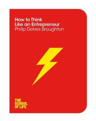 How to Think Like an Entrepreneur (The School of Life series)