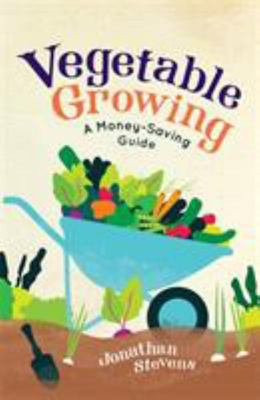 Vegetable Growing : A Money-saving Guide