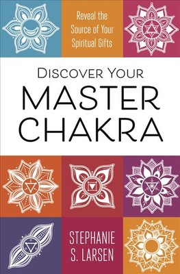 Discover Your Master Chakra : Reveal the Source of Your Spiritual Gifts