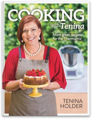 Cooking with Tenina: More Great Recipes for the Thermomix