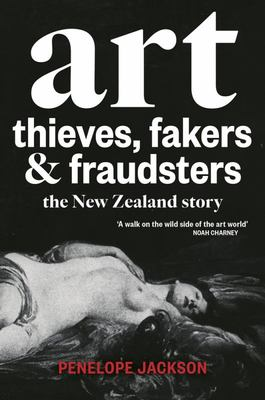 Art Thieves, Fakers and Fraudsters: A New Zealand Story
