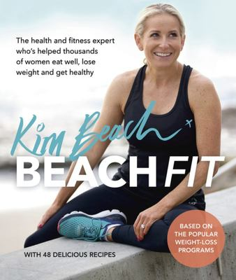 Beach Fit: From the Health and Fitness Expert Who Has Helped Thousands of Women Eat Well, Lose Weight and Get Healthy