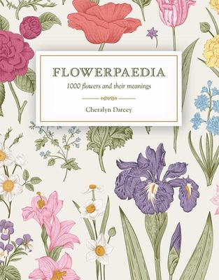 Flowerpaedia: 1,000 Flowers and Their Meanings