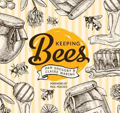 Keeping Bees: Choosing, Nurturing & Harvests