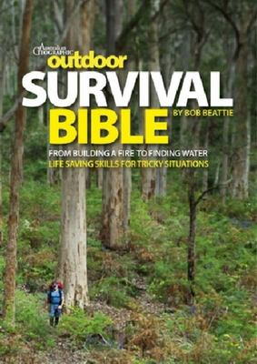 Outdoor Survival Bible: From Building a Fire to Finding Water
