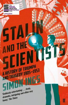 Stalin and the Scientists : A History of Triumph and Tragedy 1905-1953