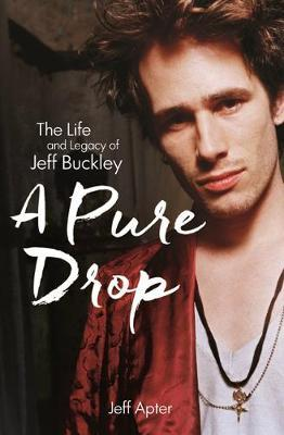 A Pure Drop: Life and Legacy of Jeff Buckley