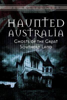 Haunted Australia: Ghosts of the Great Southern Land