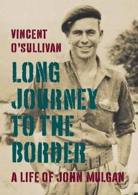 Long Journey to the Border: A Life of John Mulgan