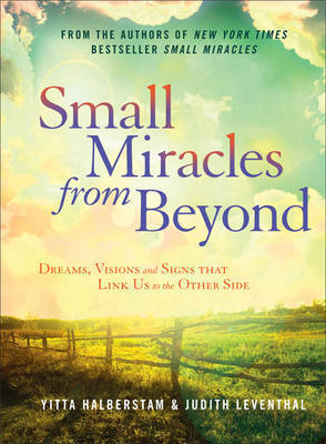 Small Miracles from BeyondDreams, Visions and Signs That Link Us to the Other Side