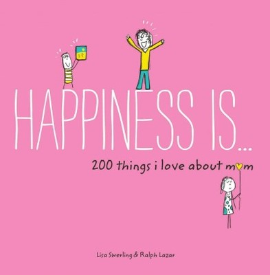 Happiness Is... 200 Things I Love About Mom