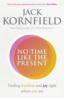 No Time Like the Present: Finding Freedom and Joy Where You are