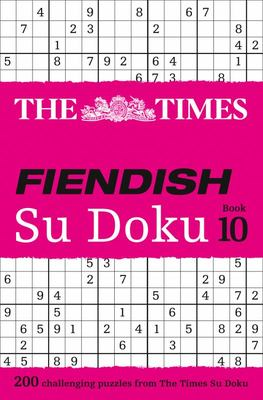 The Times Fiendish Su Doku Book 10: 200 Challenging Su Doku Puzzles