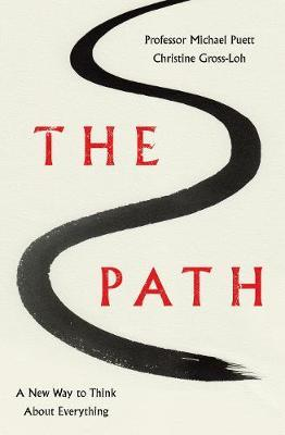 The Path What the Great Chinese Philosophers Can Teach Us About the Good Life