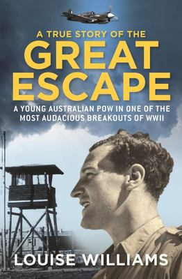 True Story of the Great Escape: A Young Australian POW in the Most Audacious Breakout of WWII