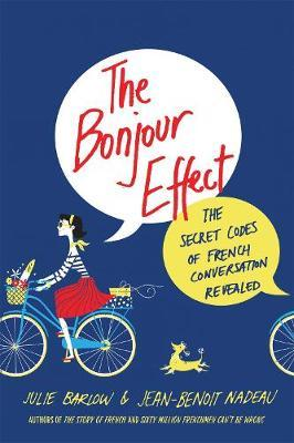 The 'Bonjour Effect : The Secret Codes of French Conversation Revealed'