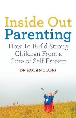 Inside Out Parenting: How to Build Strong Children from a Core of Self-Esteem