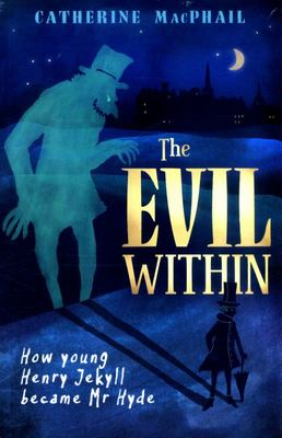The Evil Within: How Young Henry Jekyll Became Mr Hyde (RA8+ IA8+)