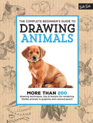 The Complete Beginner's Guide to Drawing Animals: More Than 200 Drawing Techniques, Tips & Lessons for Rendering Lifelike Animals in Graphite and Colored Pencil