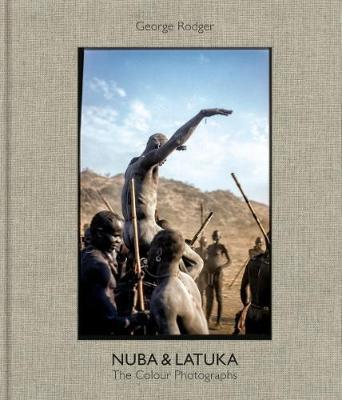 George Rodger - Nuba & Latuka The Colour Photographs