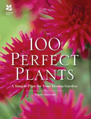 100 Perfect Plants: A Simple Plan for Your Dream Garden