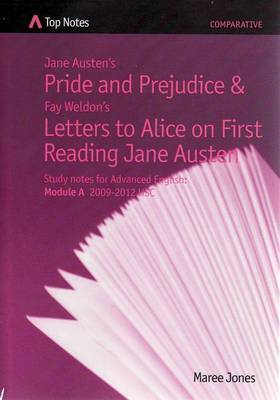Jane Austen's Pride and Prejudice and Fay Weldon's Letters to Alice on First Reading Jane Austen: Study Notes Advanced English Module a 2009-2012 HSC