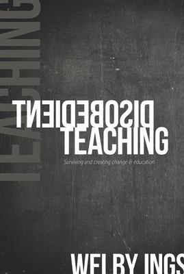 Disobedient Teaching: Surviving and Creating Change in the Classroom