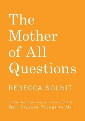 The Mother of All Questions - Further Reports from the Feminist Revolutions