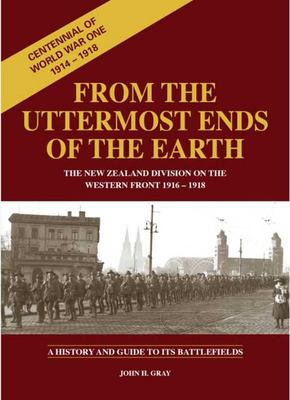 From the Uttermost Ends of the Earth: The New Zealand Division on the Western Front 1916-1918 : a History and Guide to Its Battlefields