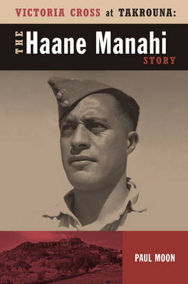 Victoria Cross at Takrouna: The Haane Manahi Story