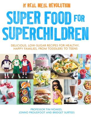 Superfood for Superchildren: Delicious, Low-Sugar Recipes for Healthy, Happy Children, from Toddlers to Teens