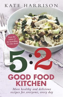 5:2 Good Kitchen: More Healthy, Delicious Recipes for Everyone, Everyday: Book 2