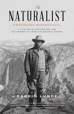 Naturalist: Theodore Roosevelt, A Lifetime of Exploration, and the Triumph of American Natural History