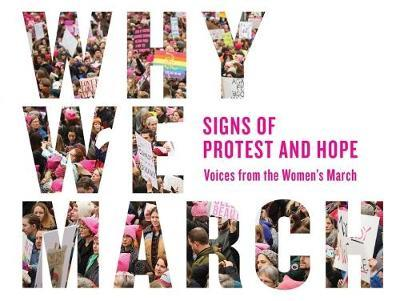 Why We March: Signs of Protest and Hope-Voices from the Women's March